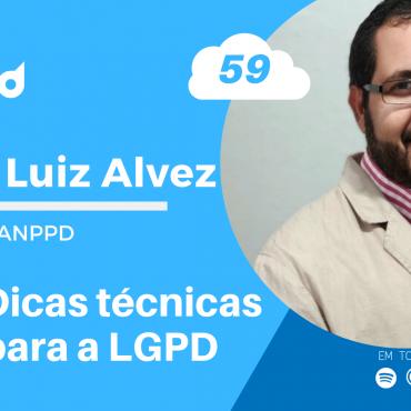 Papo Cloud 059 - Dicas técnicas para a LGPD com André Luiz Alves Profissional em Privacidade de Dados e membro da ANPPD