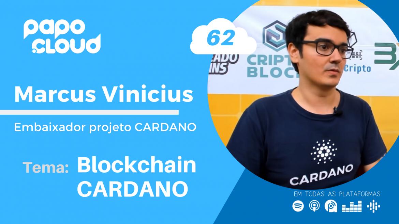Papo Cloud 062 - Bate papo com o embaixador Marcus Vinicius do projeto Blockchain Cardano