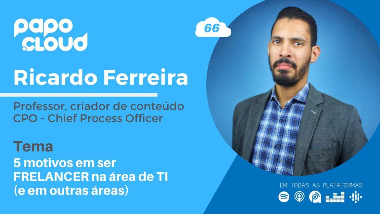 Papo Cloud 066 - 5 motivos em ser FREELANCER na área de TI - Professor Ricardo Ferreira