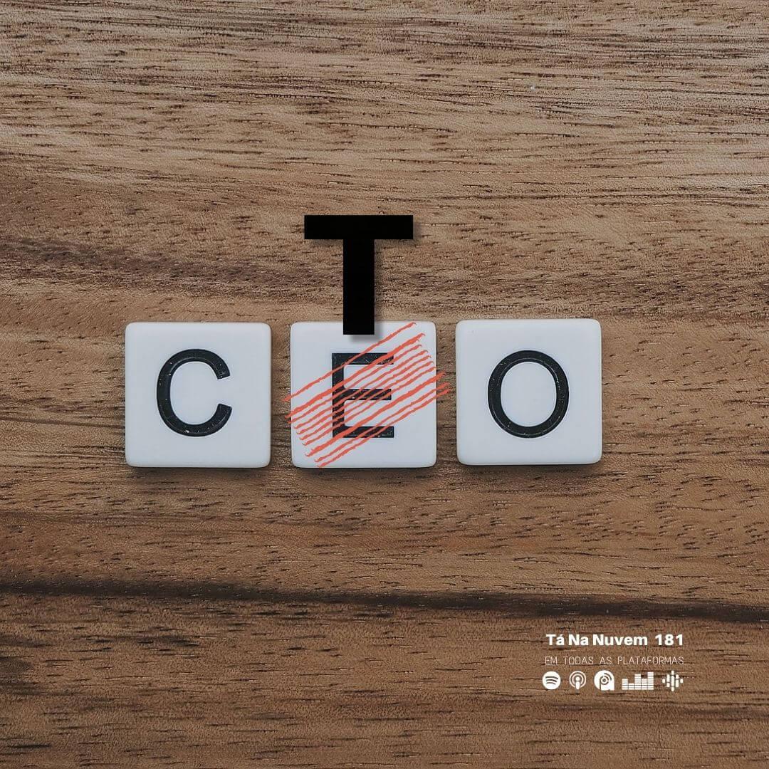 Tá Na Nuvem 181 – Chief Technology Officer como o próximo CEO?