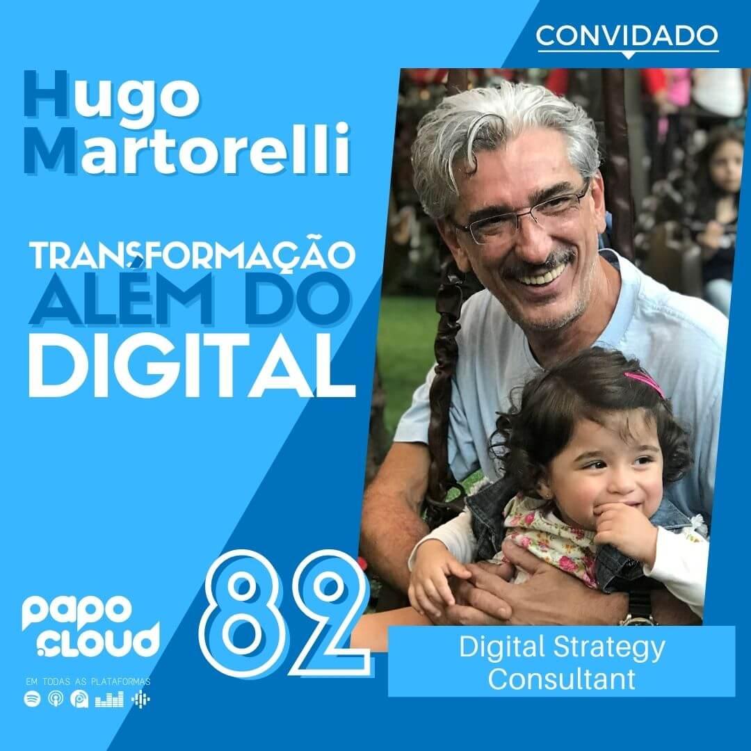 Papo Cloud 082 – Transformação além do digital com Hugo Martorelli Digital Strategy