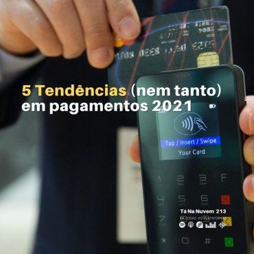 5 tendências (nem tanto) em meios de pagamento para 2021