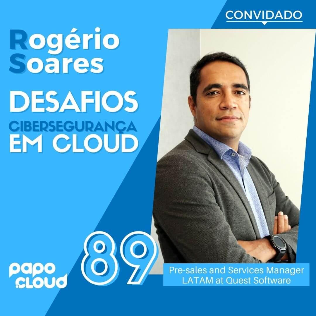 Desafios das empresas em cibersegurança e cloud computing com Rogério Soares Diretor LATAM de Serviços da QUEST Software