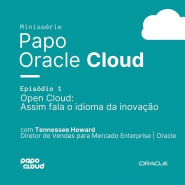 Papo Oracle Cloud 1 - Open Cloud Assim fala o idioma da inovação