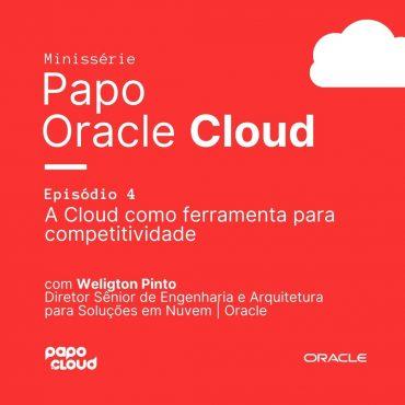 Papo Oracle Cloud 4 - A Cloud como ferramenta para competitividade