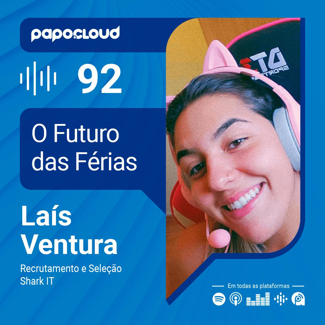 Papo Cloud 092 - O Futuro das férias - Laís Ventura Recruiter da Shark IT