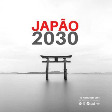 Tá Na Nuvem 241 - O Japão não será o mesmo em 2030