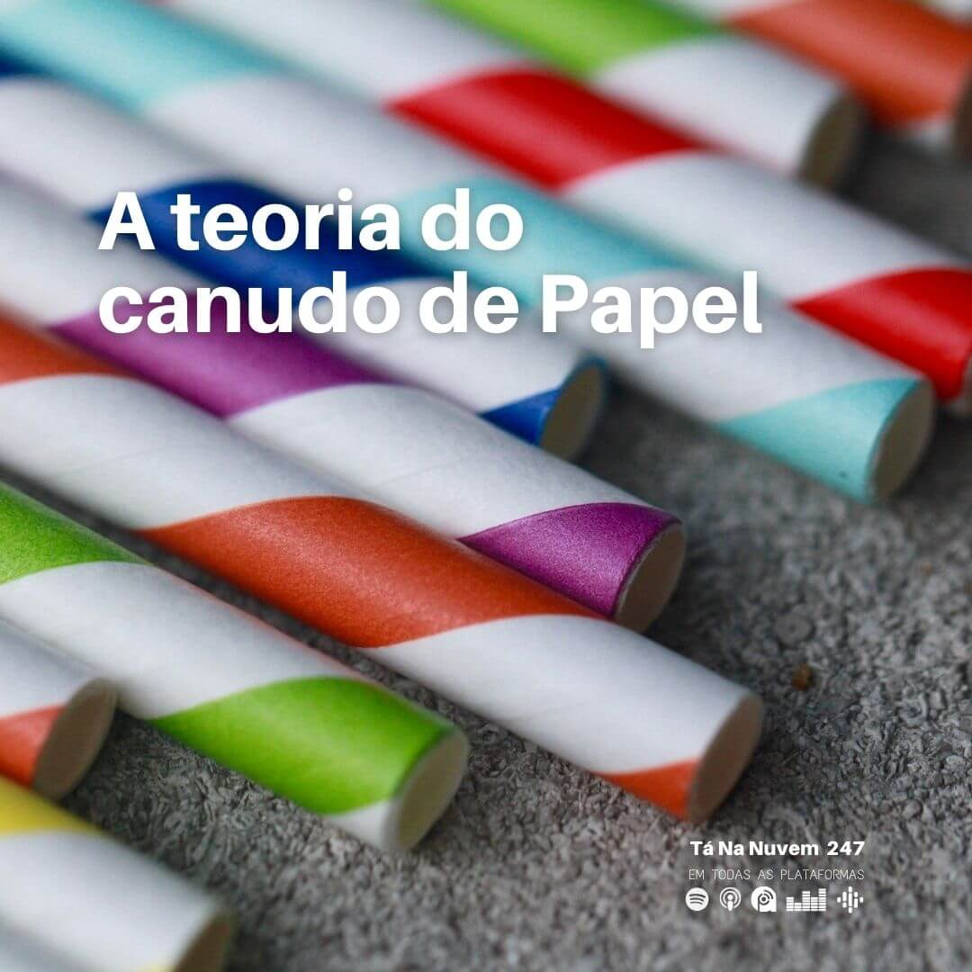 Tá Na Nuvem 247 - A teoria do canudo de papel