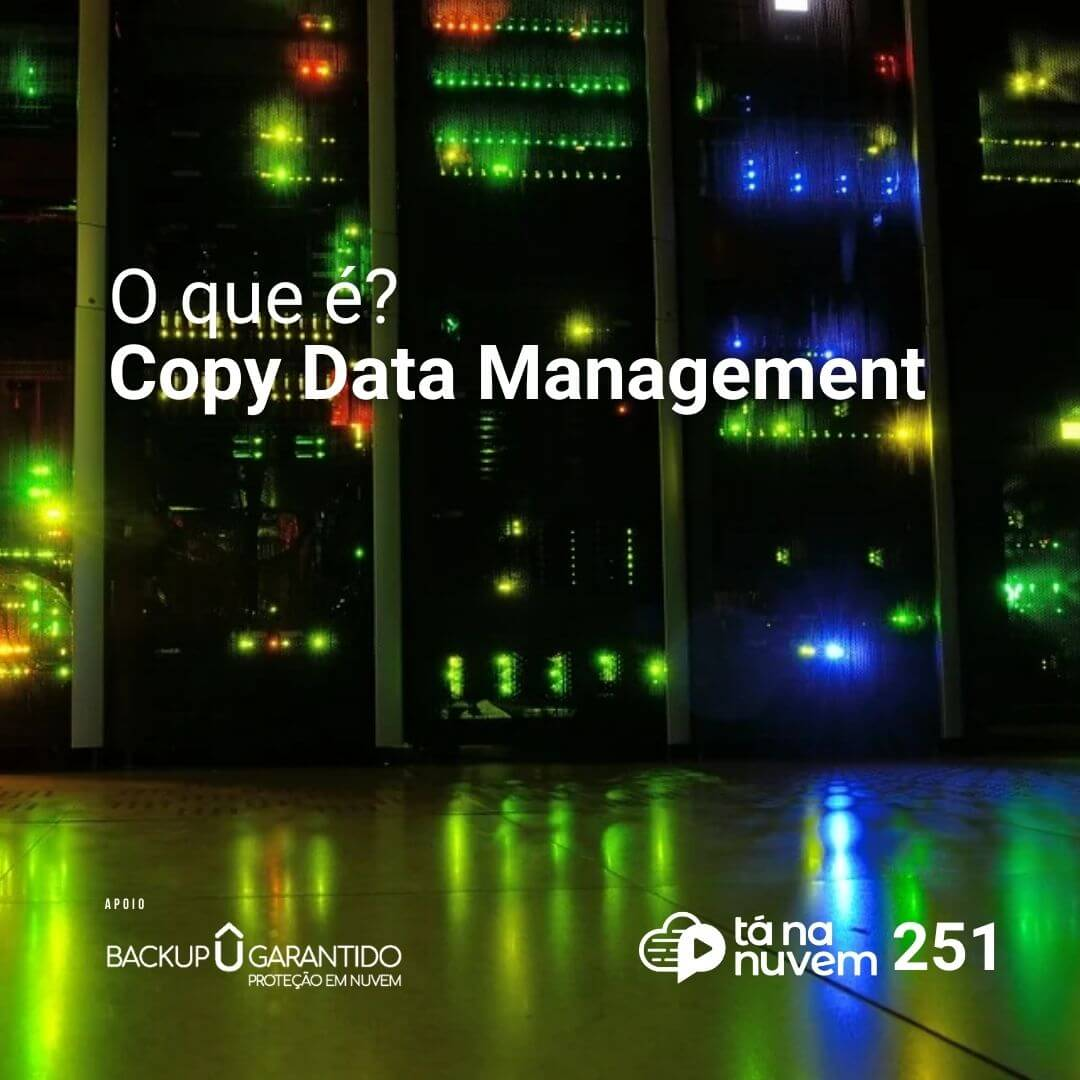 Backup Garantido Tá Na Nuvem 251 - O que é CDM Copy Data Management?