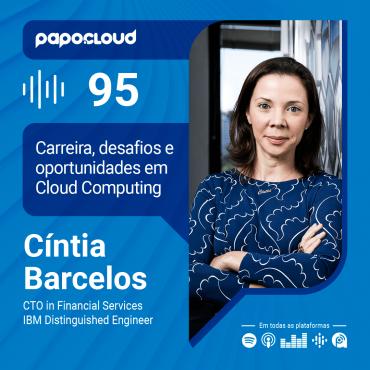 Papo Cloud 095 - Desafios e Oportunidades na carreira em Cloud Computing com Cíntia Barcelos CTO Financial Services na IBM