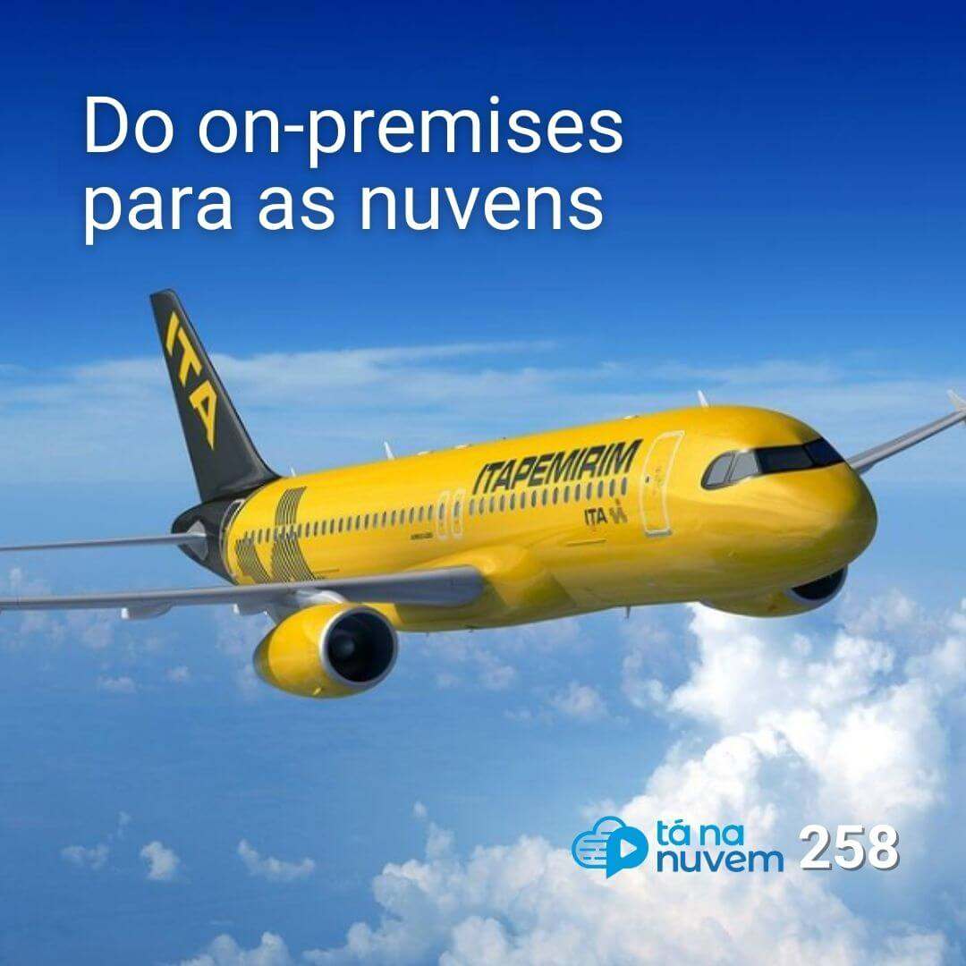 Tá Na Nuvem 258 – Do on-premises para as nuvens
