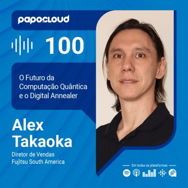 Papo Cloud 100 - O futuro da computação quântica e novas tecnologias com Alex Takaoka Diretor de Vendas da Fujitsu