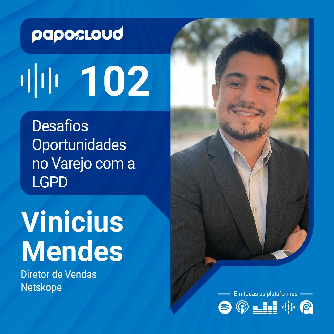 Papo Cloud 102 - Desafios e Oportunidades para o Varejo com à LGPD com Vinicius Mendes Diretor de Vendas na Netskope