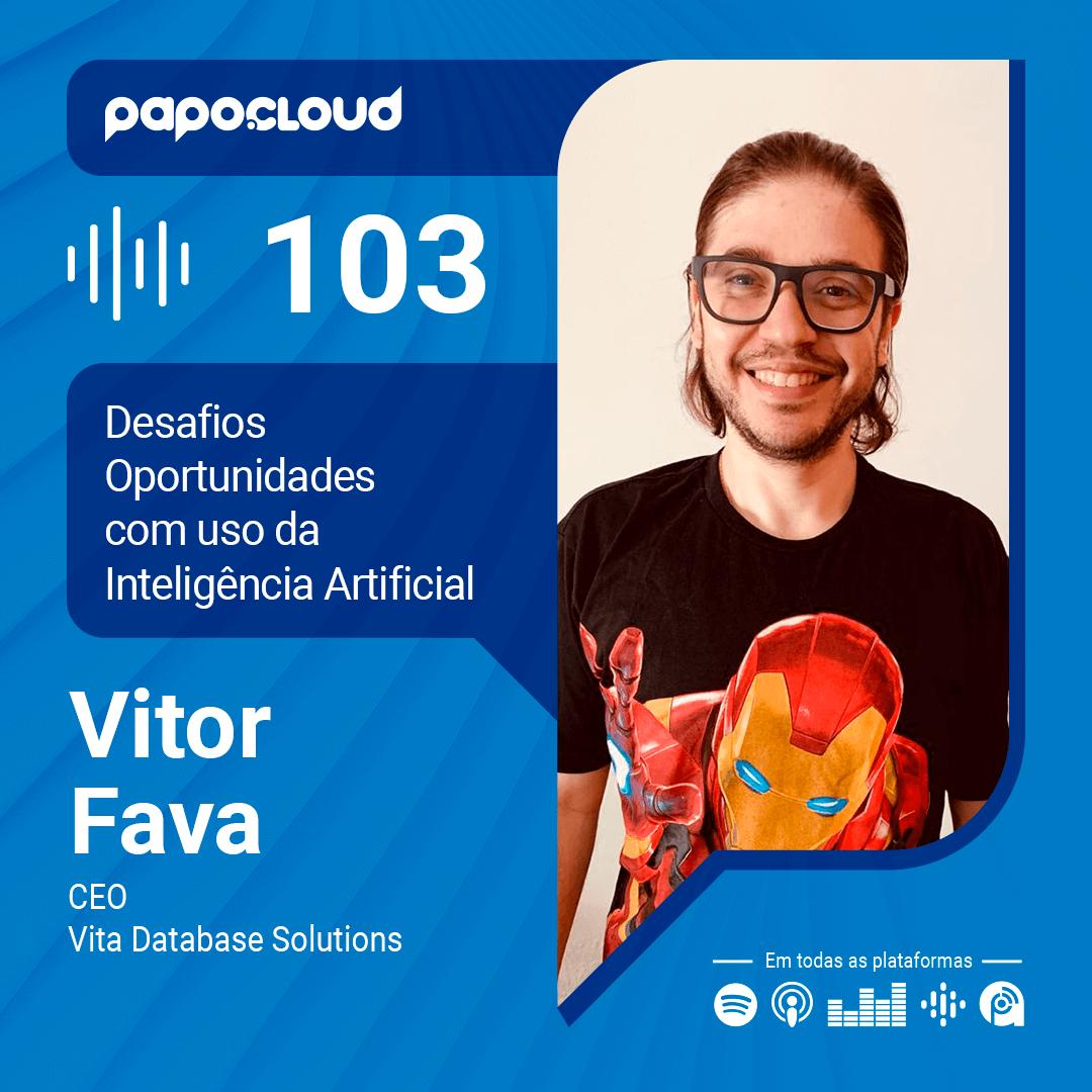 Papo Cloud 103 - Desafios e Oportunidades com uso da IA com Vitor Fava CEO da Vita Database
