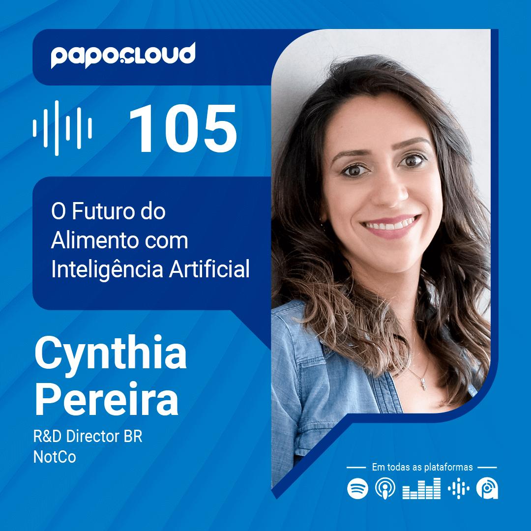 Papo Cloud 105 - O Futuro do alimento com Cynthia Pereira Research And Development Director na NotCo