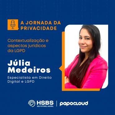 A Jornada da Privacidade 01 - Contextualização e aspectos jurídicos da LGPD - Julia Medeiros