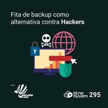 Balloon Drive Tá Na Nuvem 295 - Backup em fita, uma alternativa contra ataques hackers