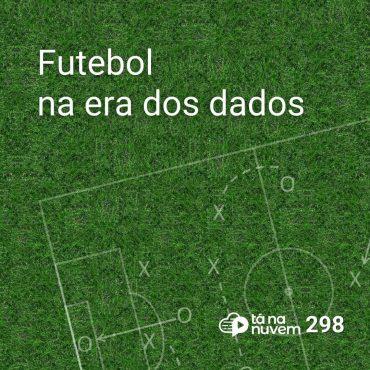 Tá Na Nuvem 298 - Futebol na era dos dados