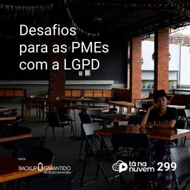 Backup Garantido Tá Na Nuvem 299 - Desafios para as PMEs com a LGPD