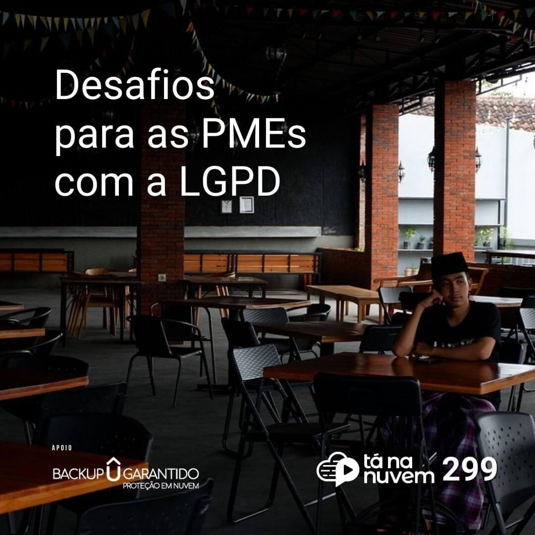 Tá Na Nuvem 299 – Desafios para as PMEs com a LGPD
