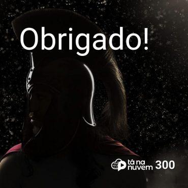 Tá Na Nuvem 300 - Obrigado!