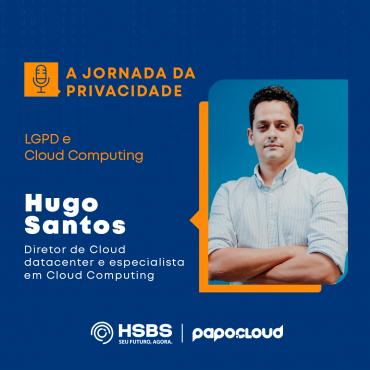A Jornada da Privacidade - LGPD e Cloud Computing - Hugo Santos