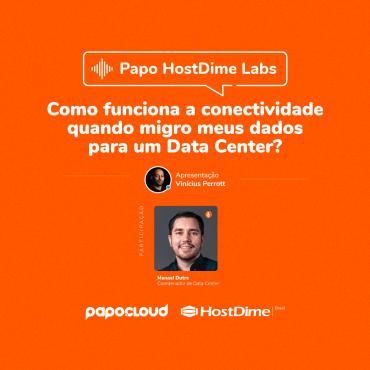 Papo HostDime Labs - Como funciona a conectividade quando migro meus dados para um Data Center? - Manoel Dutra