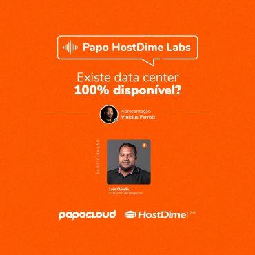 Papo HostDime Labs - Existe data center 100% disponível - Luiz Claudio Junio