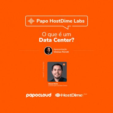Papo HostDime Labs - O que é um Data Center - Manoel Dutra