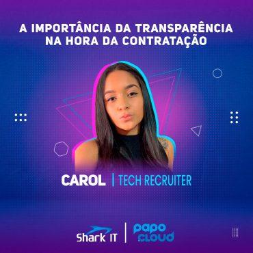 Shark IT Podcast -A importância da transparência na hora de contratar um profissional - Maria Carolina TechRecruiter