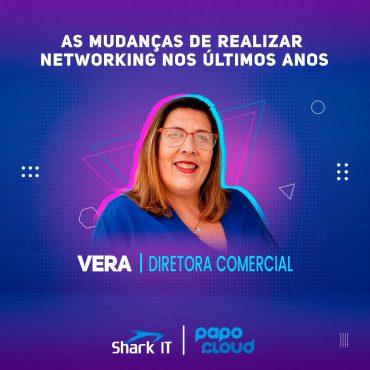 Shark IT Podcast - As mudanças de realizar networking nos últimos anos - Vera Ventura Diretora Comercial
