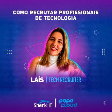 Shark IT Podcast -Como recrutar profissionais de tecnologia - Lais Ventura Tech Recruiter