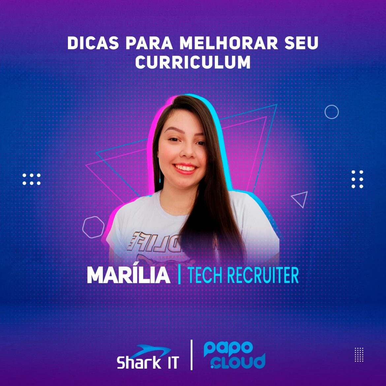 Shark IT Podcast - Dicas para melhorar seu curriculum - Marilia Bueno Tech Recruiter