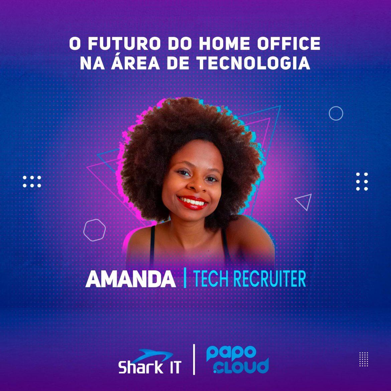 Shark IT Podcast - O futuro do home officena área de tecnologia - Amanda Lima Tech Recruiter