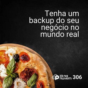 Tá Na Nuvem 306 - Tenha um backup do seu negócio no mundo real