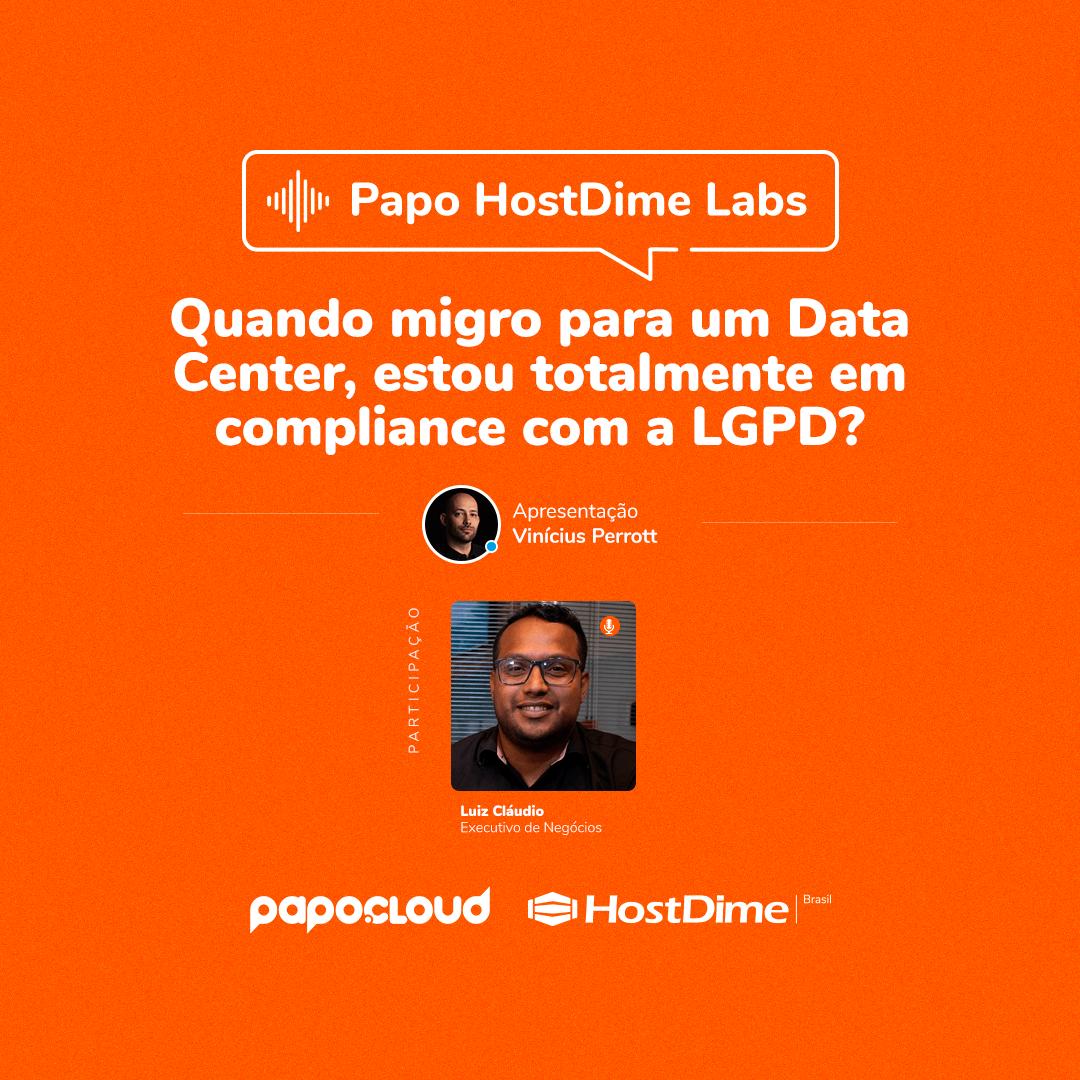 Papo HostDime Labs - Quando migro para um Data Center, estou totalmente em compliance com a LGPD? - Luiz Claudio