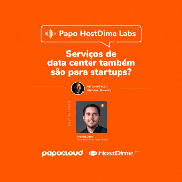 Papo HostDime Labs - Serviços de data center também são para startups? - Manoel Dutra