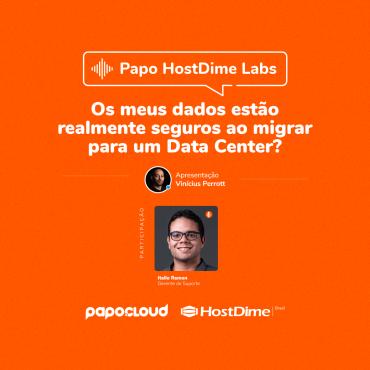 Papo HostDime Labs - Os meus dados estão realmente seguros ao migrar para um Data Center? - Ítallo Ramon