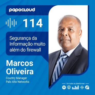 Papo Cloud 114 - Segurança da Informação muito além do firewall - Marcos Oliveira Country Manager Palo Alto