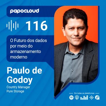 Papo Cloud 116 - O futuro dos dados está no armazenamento moderno - Paulo de Godoy Country Manager Pure Storage