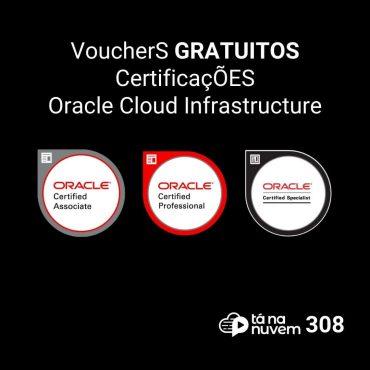 Tá Na Nuvem 308 - Vouchers Certificações GRATUITA Oracle Cloud Infrastructure