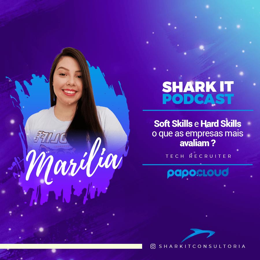 Shark IT Podcast - Soft Skills e Had Skills, o que as empresas mais avaliam? - Marilia Bueno