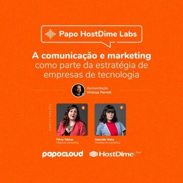 Papo HostDime Labs - A comunicação e marketing como parte da estratégia de empresas de tecnologia Flávia Tabosa e Gabrielle Vieira